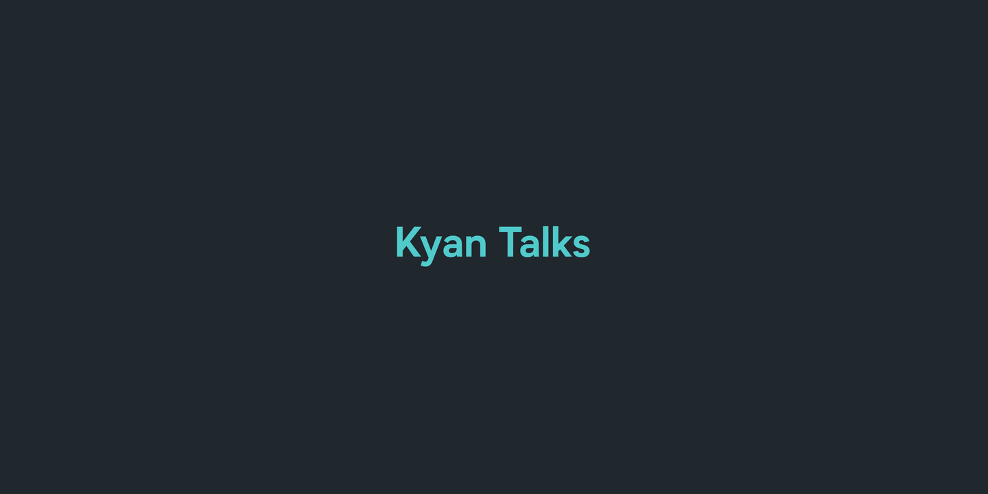 Kyan Talks